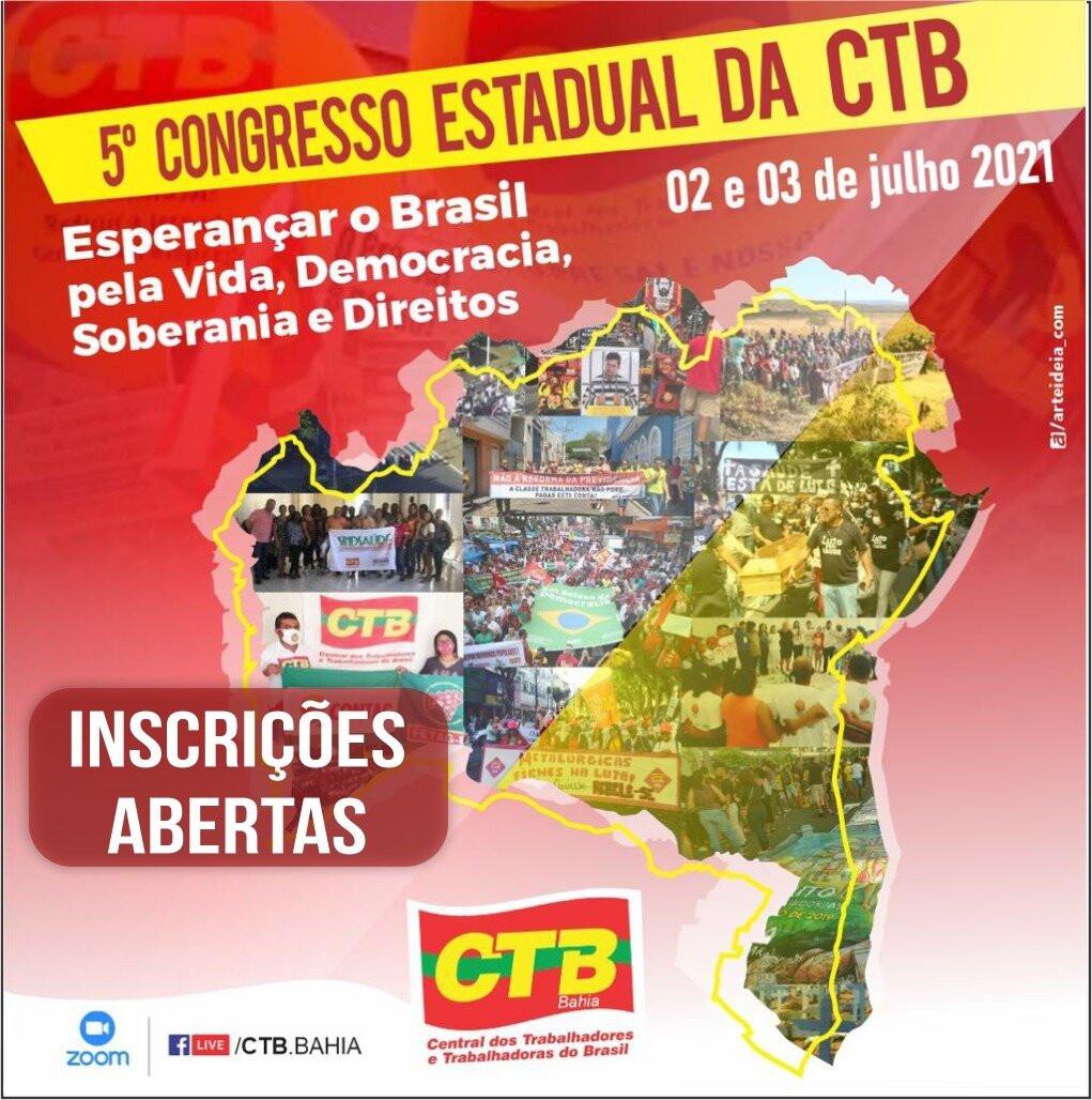 """5º Congresso Estadual da CTB-Bahia – """"Esperançar o Brasil pela Vida, Democracia, Soberania e Direitos"""". Está com inscrições abertas: participe!"""