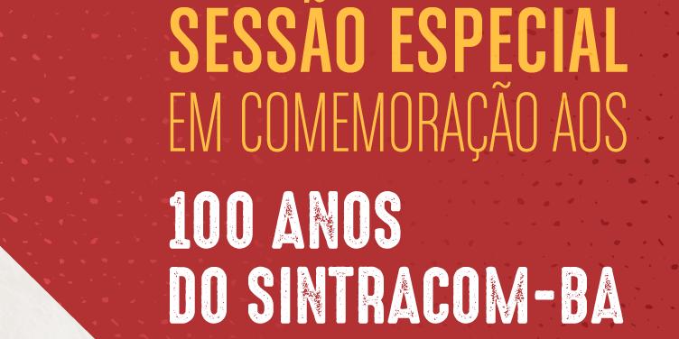 Sessão Especial na Câmara comemora o centenário do SINTRACOM-BA