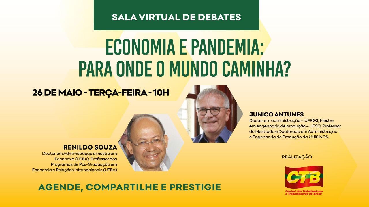 """""""Economia e Pandemia: Para onde o mundo caminha?"""" é o tema da Sala Virtual da CTB desta terça-feira (26)"""