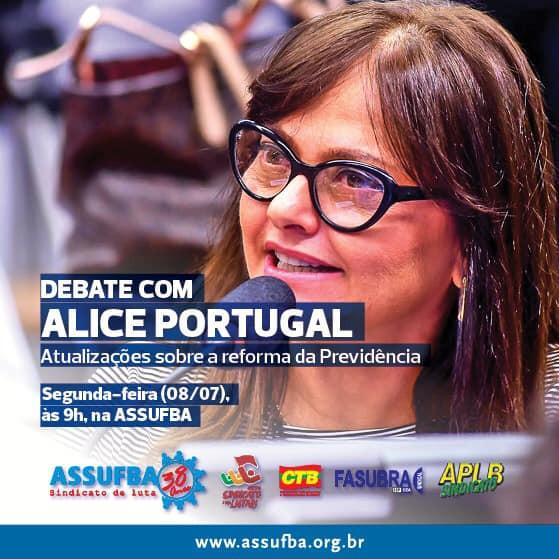Hoje tem debate na ASSUFBA sobre a reforma da Previdência com Alice Portugal